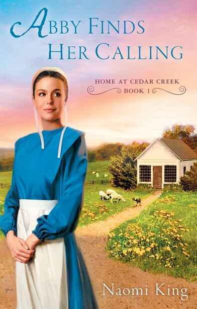 Abby Finds Her Calling: Home At Cedar Creek, Book One by Naomi King