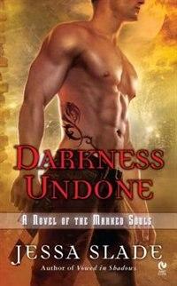 Book Darkness Undone: A Novel Of The Marked Souls by Jessa Slade