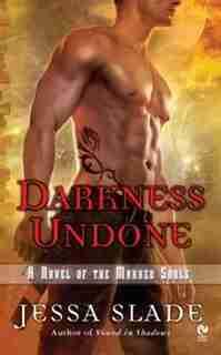 Darkness Undone: A Novel Of The Marked Souls by Jessa Slade