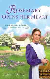 Rosemary Opens Her Heart: Home At Cedar Creek, Book Two by Naomi King