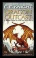 Dragon Outcast: The Age Of Fire, Book Three by E.E. Knight