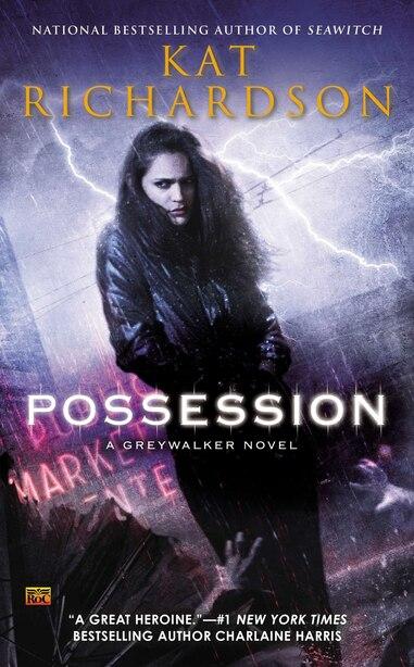 Possession: A Greywalker Novel by Kat Richardson