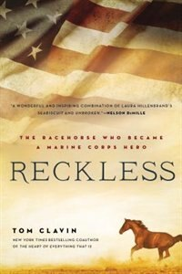 Reckless: The Racehorse Who Became A Marine Corps Hero by Tom Clavin