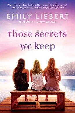 Book Those Secrets We Keep by Emily Liebert