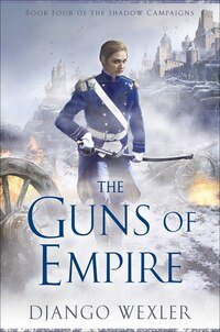The Guns Of Empire: Book Four Of The Shadow Campaigns