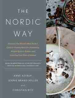 The Nordic Way: Discover The World's Most Perfect Carb-to-protein Ratio For Preventing Weight Gain Or Regain, And L by Arne Astrup