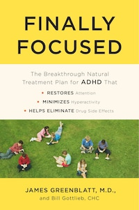 Finally Focused: The Breakthrough Natural Treatment Plan For Adhd That Restores Attention…