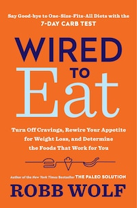 Wired To Eat: Turn Off Cravings, Rewire Your Appetite For Weight Loss, And Determine The Foods That…