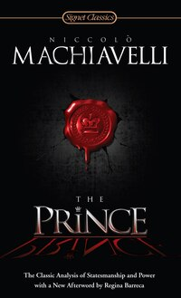 The Prince: The Classic Analysis Of Statesmanship And Power