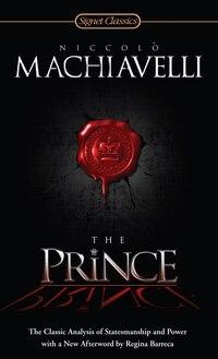 The Prince: The Classic Analysis Of Statesmanship And Power