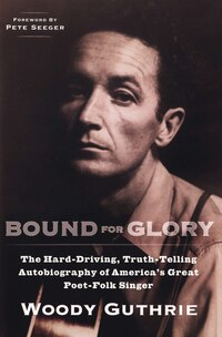 Bound For Glory: The Hard-driving, Truth-telling, Autobiography Of America's Great Poet-folk Singer