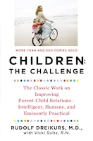 Children: The Challenge: The Classic Work On Improving Parent-child Relations--intelligent, Humane…