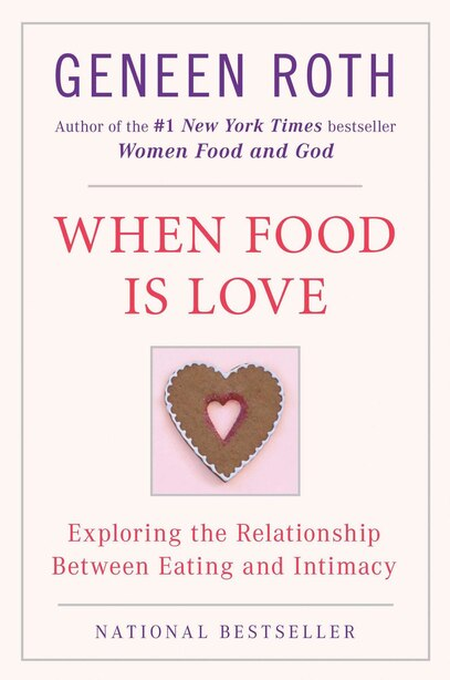 When Food Is Love: Exploring The Relationship Between Eating And Intimacy by Geneen Roth