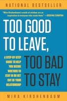 Too Good To Leave, Too Bad To Stay: A Step-by-step Guide To Help You Decide Whether To Stay In Or…