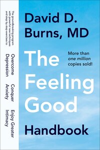 The Feeling Good Handbook: The Groundbreaking Program With Powerful New Techniques And Step-by-step…