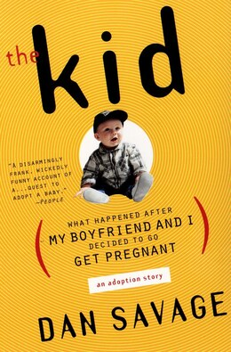 Book The Kid: What Happened After My Boyfriend And I Decided To Go Get Pregnant by Dan Savage