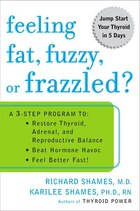 Feeling Fat, Fuzzy, Or Frazzled?: A 3-step Program To: Restore Thyroid, Adrenal, And Reproductive…
