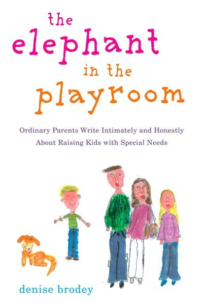 The Elephant In The Playroom: Ordinary Parents Write Intimately And Honestly About Raising Kids With Special N Eeds by Denise Brodey