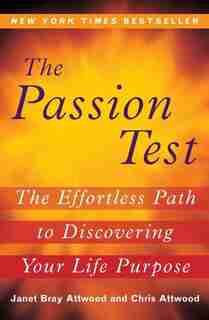 The Passion Test: The Effortless Path To Discovering Your Life Purpose by Janet Attwood
