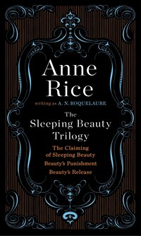 The Sleeping Beauty Trilogy Box Set: The Claiming Of Sleeping Beauty; Beauty's Punishment; Beauty's…