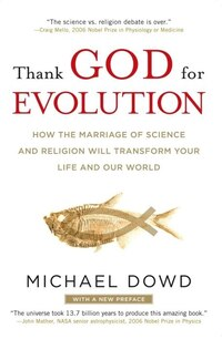 Thank God For Evolution: How The Marriage Of Science And Religion Will Transform Your Life And Our…
