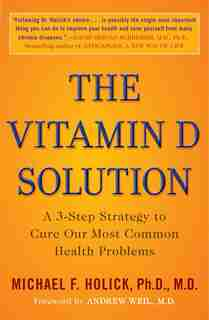 The Vitamin D Solution: A 3-step Strategy To Cure Our Most Common Health Problems by Michael F. Holick