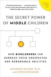 The Secret Power Of Middle Children: How Middleborns Can Harness Their Unexpected And Remarkable…