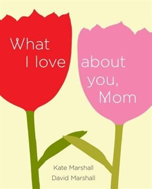 What I Love About You, Mom by David Marshall