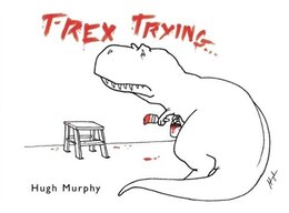 Book T-rex Trying by Hugh Murphy