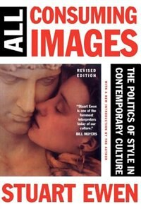 All Consuming Images: The Politics Of Style In Contemporary Culture