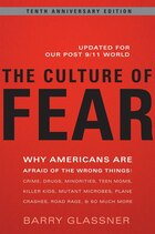 The Culture Of Fear: Why Americans Are Afraid of the Wrong Things: Crime, Drugs, Minorities, Teen…