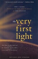 The Very First Light: The True Inside Story Of the Scientific Journey Back to the Dawn Of the…