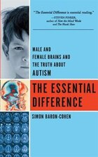The Essential Difference: Male and Female Brains and the Truth About Autism