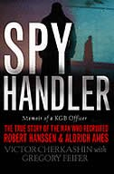 Spy Handler: Memoir of a KGB Officer: The True Story of the Man Who Recruited Robert Hanssen and…