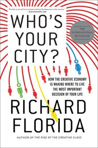 Who's Your City?: How the Creative Economy Is Making Where to Live the Most Important Decision of…