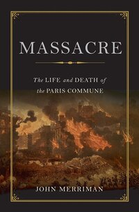 Massacre: The Life and Death of the Paris Commune