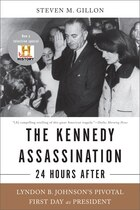 The Kennedy Assassination--24 Hours After: Lyndon B. Johnson's Pivotal First Day as President