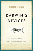 Darwin's Devices: What Evolving Robots Can Teach Us About the History of Life and the Future of…