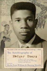The Autobiography of Medgar Evers: A Hero's Life and Legacy Revealed Through His Writings, Letters…