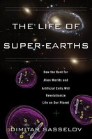 The Life of Super-Earths: How the Hunt for Alien Worlds and Artificial Cells Will Revolutionize…