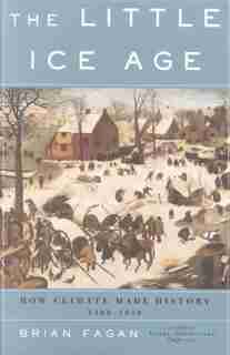 The Little Ice Age: How Climate Made History 1300-1850 by Brian Fagan