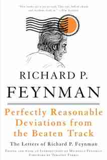Perfectly Reasonable Deviations from the Beaten Track: The Letters of Richard P. Feynman by Richard P. Feynman