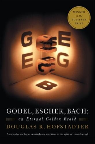Godel, Escher, Bach: An Eternal Golden Braid by Douglas R. Hofstadter