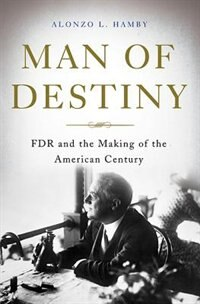 Man of Destiny: FDR and the Making of the American Century