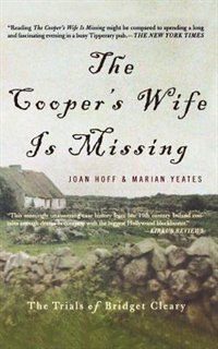 The Cooper's Wife Is Missing: The Trials Of Bridget Cleary: The Trials of Bridget Cleary by Joan Hoff