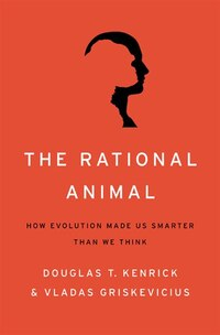 The Rational Animal: How Evolution Made Us Smarter Than We Think