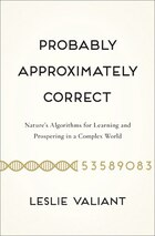 Probably Approximately Correct: Nature?s Algorithms for Learning and Prospering in a Complex World