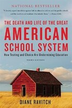 The Death and Life of the Great American School System: How Testing and Choice Are Undermining…