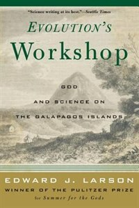 Evolution's Workshop: God And Science On The Galápagos Islands by Edward J. Larson