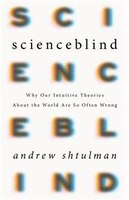 Book Scienceblind: Why Our Intuitive Theories About The World Are So Often Wrong by Andrew Shtulman